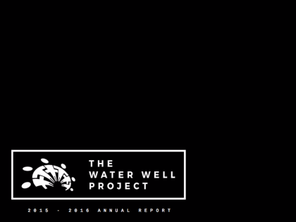 The Water Well Project 2015-2016 Annual Report